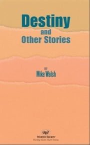 Destiny and Other Stories ebook by Mike Walsh