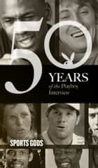 Sports Gods: The Playboy Interview - 50 Years of the Playboy Interview ebook by Playboy, Joe Frazier, Joe Namath,...