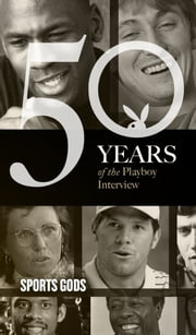 Sports Gods: The Playboy Interview - 50 Years of the Playboy Interview ebook by Playboy,Joe Frazier,Joe Namath,Hank Aaron,Billie Jean King,Muhammad Ali,Bruce Jenner,Wayne Gretzky,Kareem Abdul-Jabbar,Michael Jordan,Barry Bonds,Brett Favre,Lance Armstrong