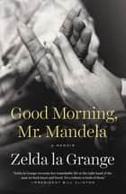 Good Morning, Mr. Mandela ebook by Zelda la Grange
