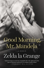 Good Morning, Mr. Mandela - A Memoir ebook by Zelda la Grange