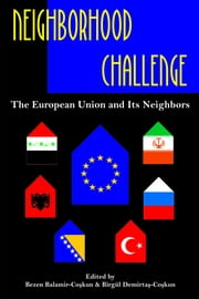 Neighborhood Challenge: The European Union and Its Neighbors ebook by Demirtas-Coskun, Birgul