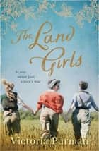 The Land Girls ebook by Victoria Purman