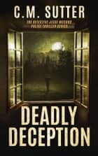 Deadly Deception ebook by C. M. Sutter