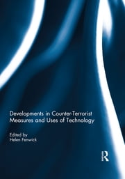 Developments in Counter-Terrorist Measures and Uses of Technology ebook by Helen Fenwick