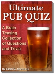 Ultimate Pub Quiz: A Brain Teasing Collection of Trivia Questions and Answers ebook by Sarah Johnstone