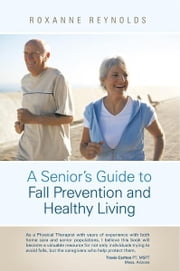 A Seniors Guide to Fall Prevention and Healthy Living ebook by Roxanne Reynolds