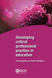 Developing Critical Professional Practice in Education ebook by Yvon Appleby,Ruth Pilkington
