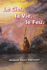Le Ciel, La Vie, Le Feu ebook by Kobo.Web.Store.Products.Fields.ContributorFieldViewModel