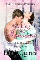 Anything but Innocent - Desperate and Daring Series, #4 ebook by Ella J. Quince