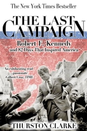 The Last Campaign: Robert F. Kennedy and 82 Days That Inspired America ebook by Thurston Clarke