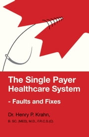 The Single Payer Healthcare System - Faults and Fixes ebook by Krahn, Henry P.