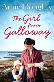 The Girl from Galloway: A stunning historical novel of love, family and overcoming the odds ekitaplar by Anne Doughty