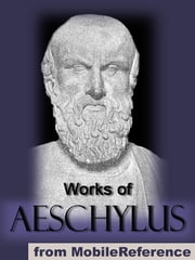 Works Of Aeschylus: Includes All Seven Tragedies: The Oresteia Trilogy, The Persians, Seven Against Thebes, The Suppliants And Prometheus Bound (Mobi Collected Works) ebook by Aeschylus