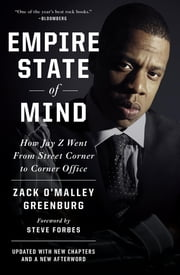 Empire State of Mind - How Jay Z Went from Street Corner to Corner Office, Revised Edition ebook by Zack O'Malley Greenburg,Steve Forbes
