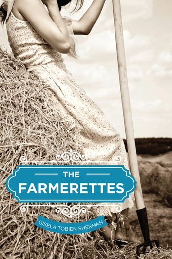 The Farmerettes ebook by Gisela Sherman