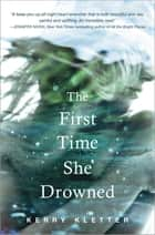 The First Time She Drowned ebook by Kerry Kletter