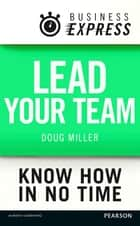Business Express: Lead your Team - How to maximise your teams performance ebook by Douglas Miller