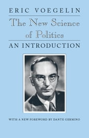 The New Science of Politics - An Introduction ebook by Eric Voegelin