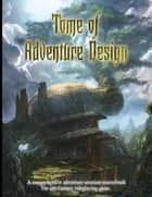 Tome of Adventure Design ebook by Matt J Finch
