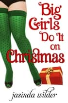 Big Girls Do It On Christmas ebook by Jasinda Wilder