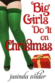 Big Girls Do It On Christmas (Book 5.5) ebook by Jasinda Wilder