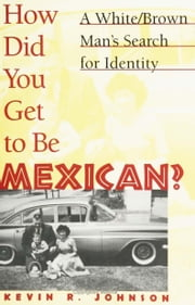 How Did You Get To Be Mexican ebook by Johnson, Kevin