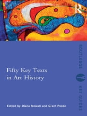 Fifty Key Texts in Art History ebook by Diana Newall,Grant Pooke