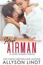 Her Airman - A Friends to Lovers Military Romance ebook by Allyson Lindt