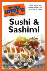 The Complete Idiot's Guide to Sushi and Sashimi ebook by Chef Kaz Sato,James O. Fraioli