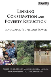 Linking Conservation and Poverty Reduction - Landscapes, People and Power ebook by Robert Fisher,Stewart Maginnis,William Jackson,Edmund Barrow,Sally Jeanrenaud