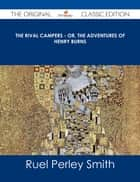 The Rival Campers - or, The Adventures of Henry Burns - The Original Classic Edition ebook by Ruel Perley Smith