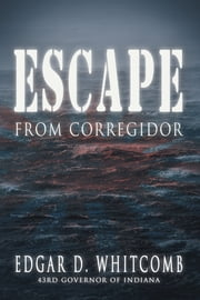 Escape from Corregidor ebook by Edgar D. Whitcomb