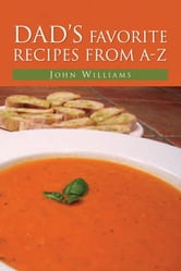 Dad's Favorite Recipes from A-Z ebook by John Williams