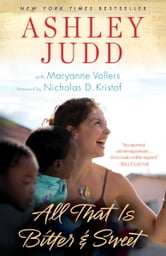 All That Is Bitter and Sweet - A Memoir ebook by Ashley Judd,Maryanne Vollers