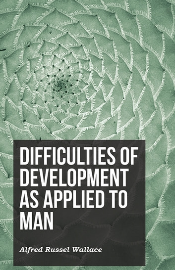 Difficulties of development as applied to man ebook by alfred russel difficulties of development as applied to man ebook by alfred russel wallace fandeluxe Image collections