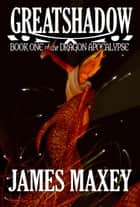 ebook Greatshadow: Book One of the Dragon Apocalypse de James Maxey