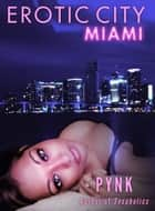 Erotic City: Miami ebook by Pynk