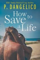 How To Save A Life ebook by P. Dangelico