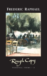 Rough Copy - Personal Terms II ebook by Frederic Raphael
