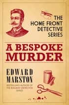 A Bespoke Murder - The compelling WWI murder mystery series ebook by Edward Marston