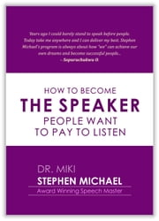 HOW TO BECOME THE SPEAKER PEOPLE WANT TO PAY AND LISTEN ebook by Stephen Michael