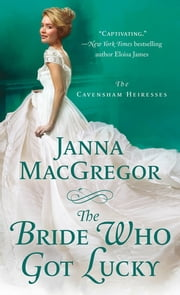 The Bride Who Got Lucky ebook by Janna MacGregor