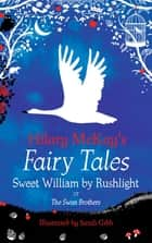 Sweet William by Rushlight - A The Swan Brothers Retelling by Hilary McKay ebook by Hilary McKay, Sarah Gibb