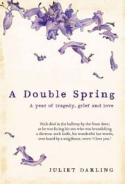 Double Spring - A year of tragedy, grief and love ebook by Juliet Darling