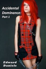 Accidental Dominance: Part 1 ebook by Edward Daniels