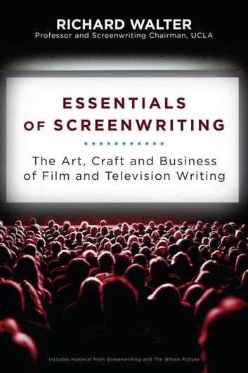 Essentials of Screenwriting - The Art, Craft, and Business of Film and Television Writing ebook by Richard Walter