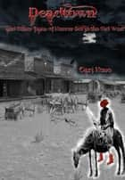 Deadtown and Other Tales of Horror Set in the Old West ebook by Carl Hose