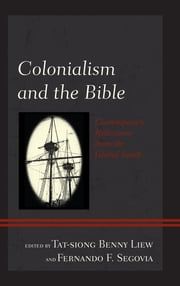 Colonialism and the Bible - Contemporary Reflections from the Global South ebook by Tat-siong Benny Liew, Fernando F. Segovia, Michel Elias Andraos,...