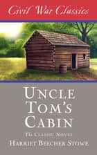Uncle Tom's Cabin (Civil War Classics) ebook by Harriet Beecher Stowe, Civil War Classics